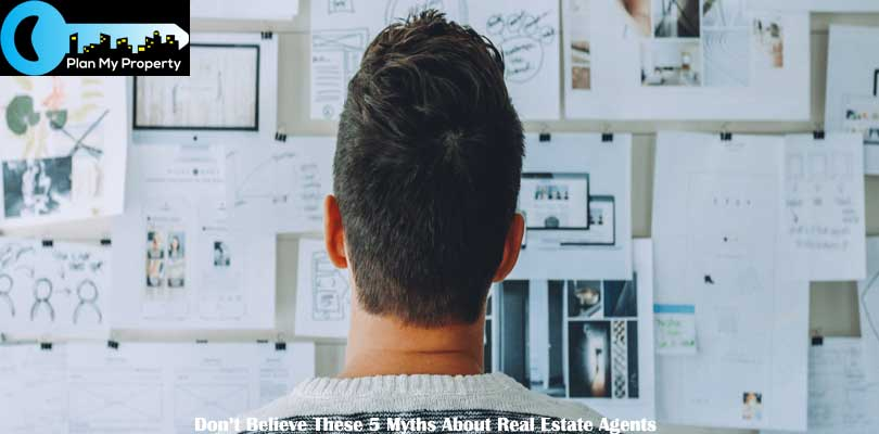 Do not Believe These 5 Myths About Real Estate Agents